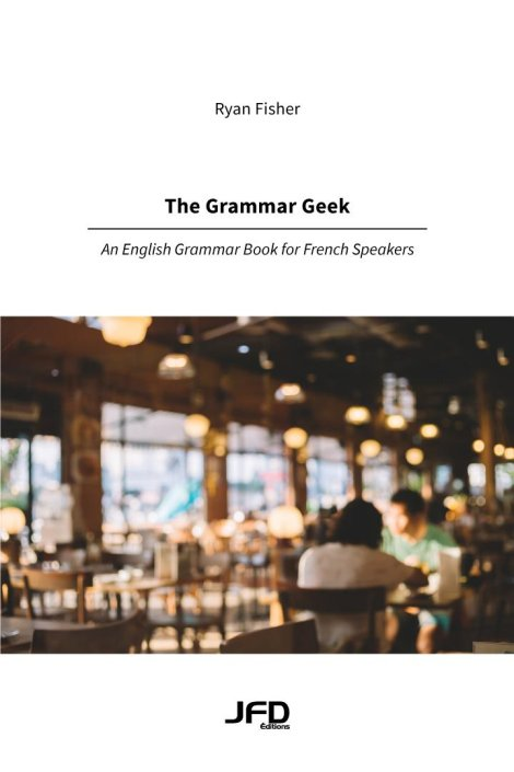 The Grammar Geek – An English Grammar Book for French Speakers