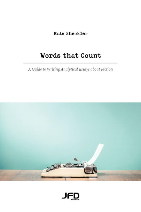Words that Count: A Guide to Writing Analytical Essays about Fiction
